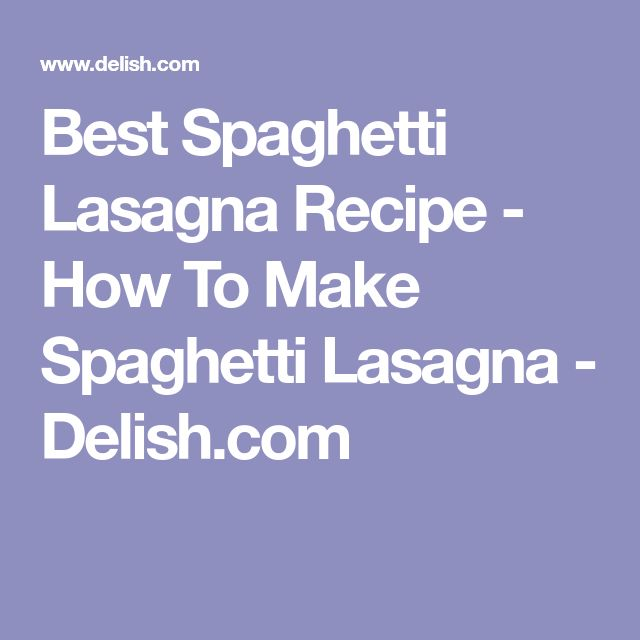 Best Spaghetti Lasagna Recipe - How To Make Spaghetti Lasagna - Delish.com