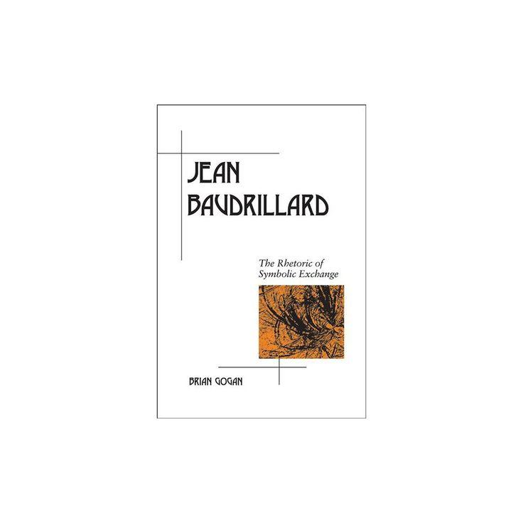 Jean Baudrillard : The Rhetoric of Symbolic Exchange (Paperback) (Brian Gogan)
