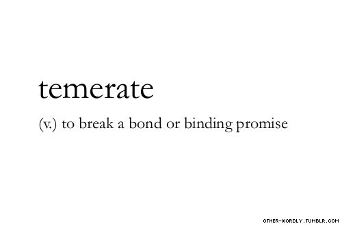 pronunciation | 'tem-er-At submitted #temerate, verb, english, promise, vow, bond, binding, break, break a promise, words, otherwordly, other-wordly, definitions, T
