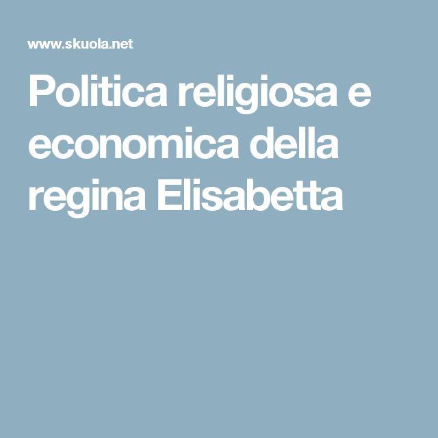 Voce della piattaforma skuola.net, concernente la Politica religiosa ed economica della regina Elisabetta