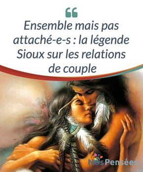 Ensemble mais pas attaché-e-s : la légende Sioux sur les relations de couple Une légende Sioux pour #illustrer une vérité à propos de #l'amour, celle selon laquelle nous ne devons pas oublier notre propre personne dans une #relation. #Psychologie