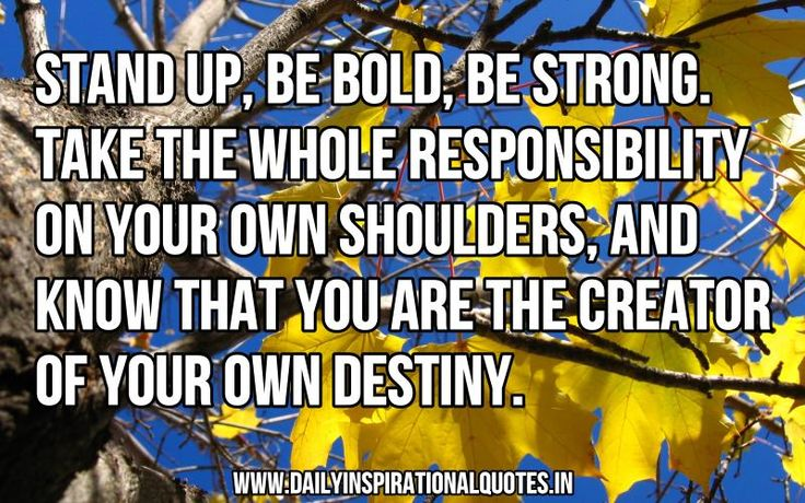 quotes about accountability | Stand up, be bold, be strong. Take the whole responsibility on your ...