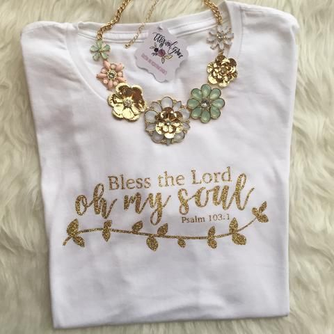 """""""Bless the Lord oh my soul"""" - Psalm 103 We love the gold and white combination, and this shirt is oh so soft- you're going to love it! It's an add to cart kinda day- so let's go shopping!"""