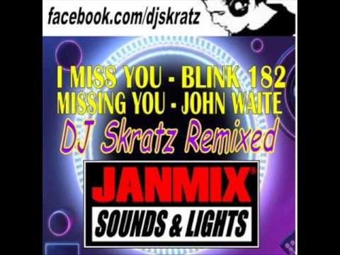 I MISS YOU (BLINK 182) & MISSING YOU (JOHN WAITE)  - REMIX BY DJ SKRATZ ...