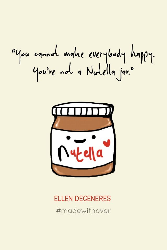 """You cannot make everybody happy. You're not a Nutella jar.""- Ellen Degeneres #madewithover Download and edit your own quotes in Over today."