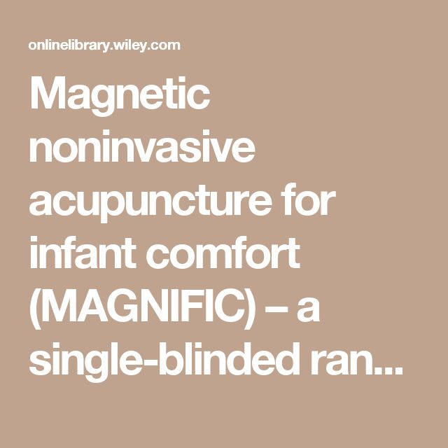 Magnetic noninvasive acupuncture for infant comfort (MAGNIFIC) – a single-blinded randomised controlled pilot trial - Chen - 2017 - Acta Paediatrica - Wiley Online Library