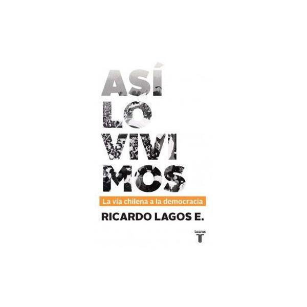 Libro: Así Lo Vivimos. La Vía Chilena A La Democracia - Ricardo Lagos - Taurus