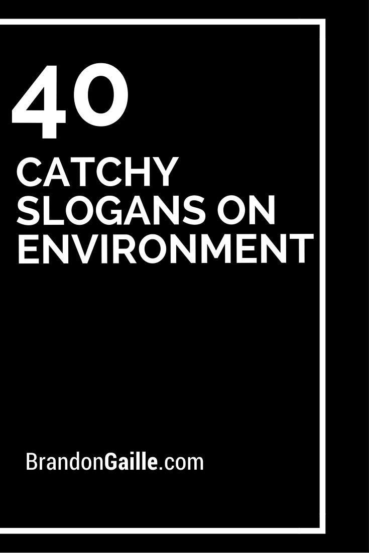 40 Catchy Slogans On Environment