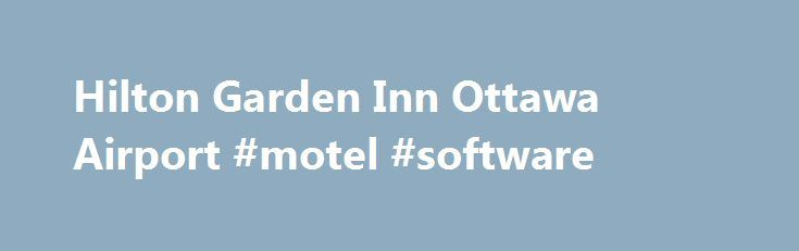 Hilton Garden Inn Ottawa Airport #motel #software http://hotels.remmont.com/hilton-garden-inn-ottawa-airport-motel-software/  #motel ottawa # Our Hotel Great location 5 minutes east of Ottawa MacDonald Cartier International Airport 15 minutes to downtown Ottawa 24-hour complimentary airport shuttle 7,200 sq. ft. of flexible meeting space Complimentary WiFi access and 24-hour business center Fitness center and indoor pool Enjoy Comforts and Conveniences at this Ottawa Airport Hotel Choose a…