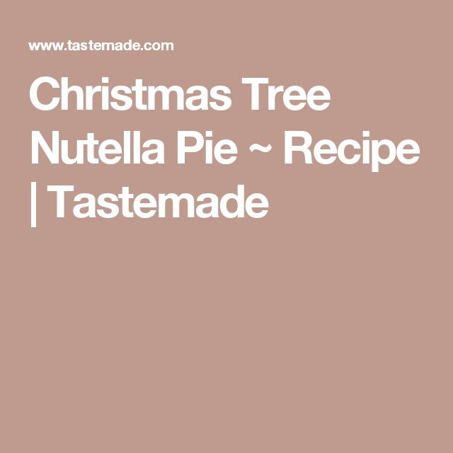 Christmas Tree Nutella Pie ~ Recipe | Tastemade