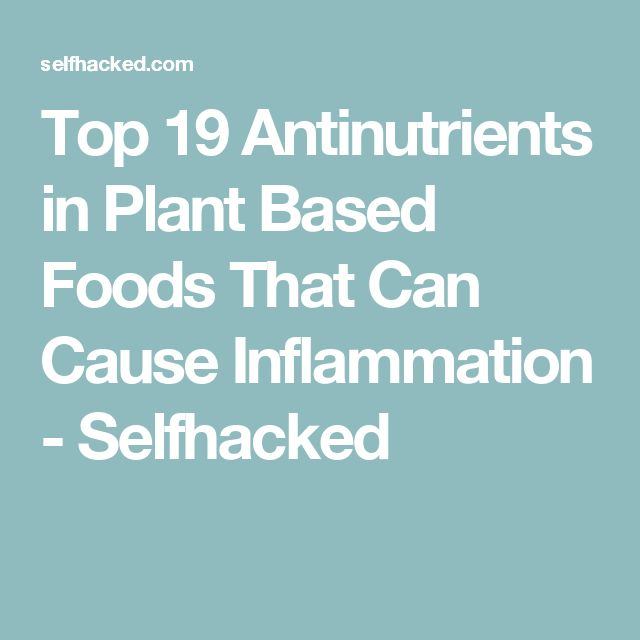 Top 19 Antinutrients in Plant Based Foods That Can Cause Inflammation - Selfhacked