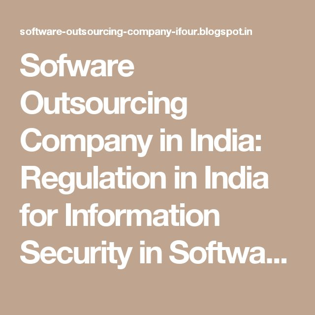 Sofware Outsourcing Company in India: Regulation in India for Information Security in Software Outsourcing Companies in India - Part 1 #SoftwareCompanyInIndia #CustomSoftwareCompanyIndia #CustomSoftwareDevelopmentCompanyIndia #SoftwareConsultancyIndia