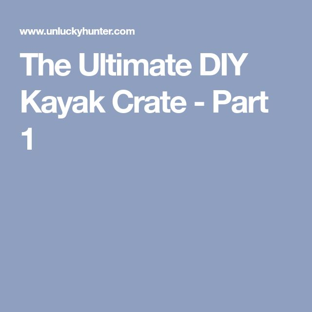 The Ultimate DIY Kayak Crate - Part 1