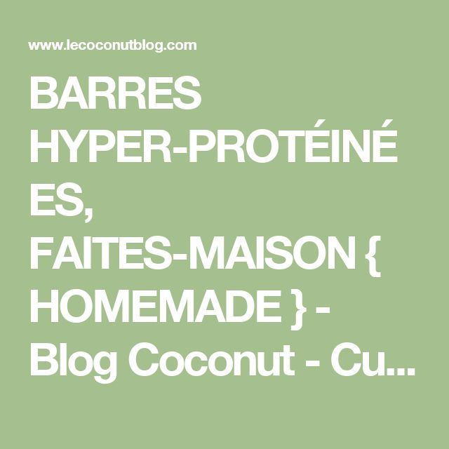 BARRES HYPER-PROTÉINÉES, FAITES-MAISON { HOMEMADE } - Blog Coconut - Cuisine | Foodisterie | Home-Made