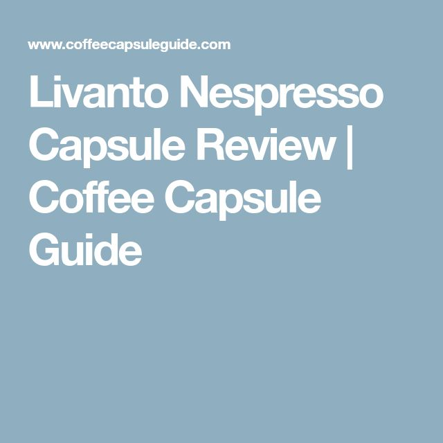 Livanto Nespresso Capsule Review | Coffee Capsule Guide