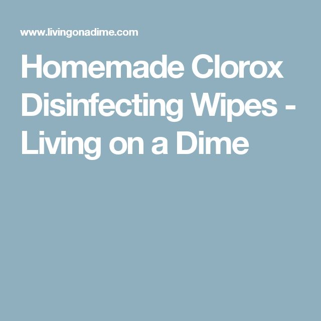 Homemade Clorox Disinfecting Wipes - Living on a Dime