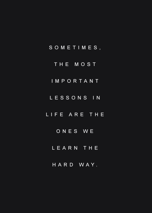 Sometimes The Hardest Things In Life Quotes: Quotes About Hard Lessons Learned. QuotesGram