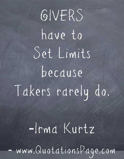 """GIVERS have to set limits because takers rarely do. - Irma Kurtz"""""""