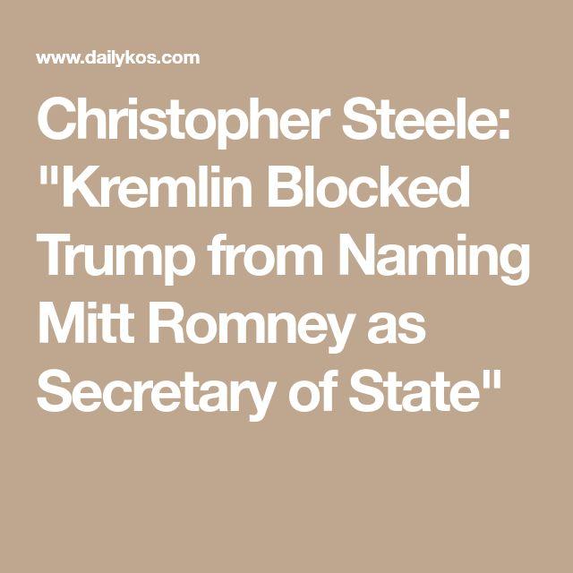 "Christopher Steele: ""Kremlin Blocked Trump from Naming Mitt Romney as Secretary of State"""