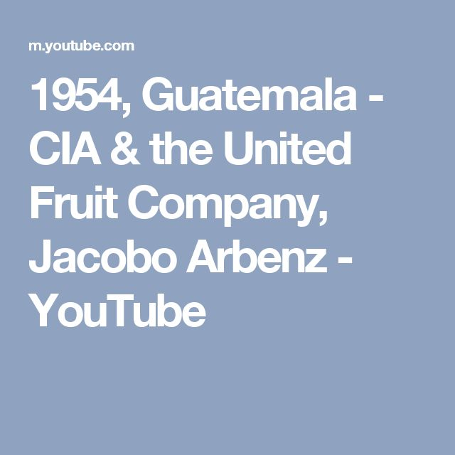 1954, Guatemala - CIA & the United Fruit Company, Jacobo Arbenz - YouTube