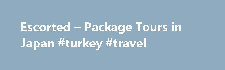 Escorted – Package Tours in Japan #turkey #travel http://remmont.com/escorted-package-tours-in-japan-turkey-travel/  #japan travel packages # Escorted Package Tours Escorted tours are structured group tours, with a group leader. The price usually includes everything from airfare to hotels, meals, tours, admission costs, and local transportation. They take you to the maximum number of sights in the minimum amount of time with the least amount of hassle. On the downside, you'll have little…