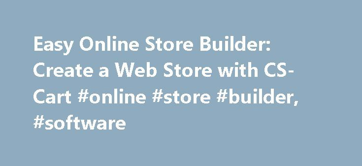 Easy Online Store Builder: Create a Web Store with CS-Cart #online #store #builder, #software http://maryland.remmont.com/easy-online-store-builder-create-a-web-store-with-cs-cart-online-store-builder-software/  # Online Store Builder Today, ecommerce is considered to be one of the most advanced and lucrative ways of doing business. By launching a web store and offering products and services online, you, as a business owner or manager, get a remarkable opportunity to market your goods to a…