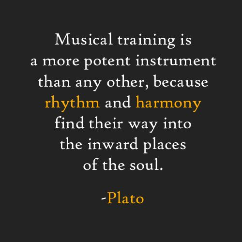 Musical training is a more potent instrument than any other, because rhythm and harmony find their way into the inward places of the soul. -...