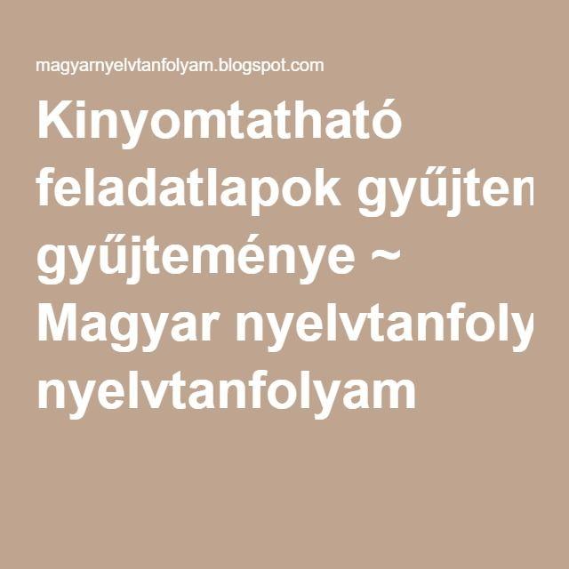 Kinyomtatható feladatlapok gyűjteménye ~ Magyar nyelvtanfolyam