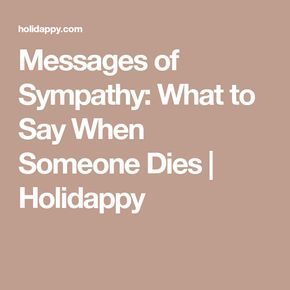 Messages of Sympathy: What to Say When Someone Dies   Holidappy