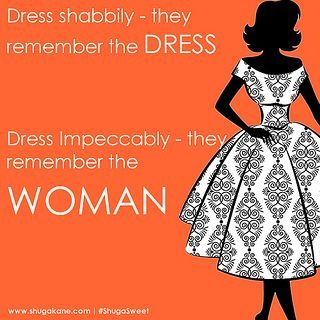 """Today's #ShugaSweet Inspiration : """"Dress shabbily - they remember the dress, Dress impeccably - they remember the woman"""" - Coco Chanel 