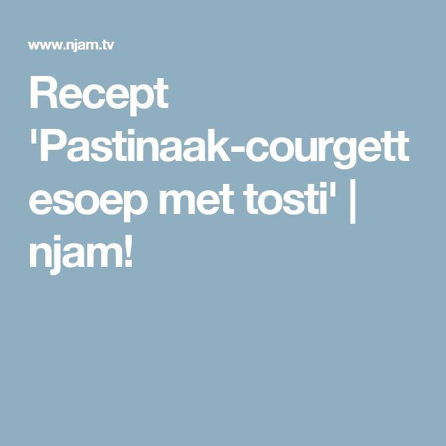 Recept 'Pastinaak-courgettesoep met tosti' | njam!