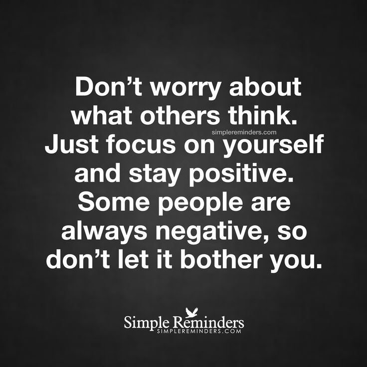 Always Keep Positive Attitude Quotes: Focus On Yourself Don't Worry About What Others Think