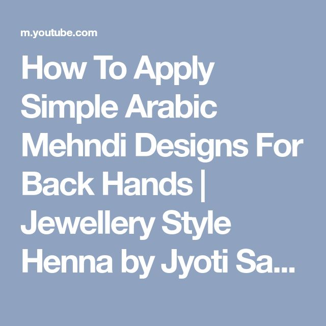 How To Apply Simple Arabic Mehndi Designs For Back Hands   Jewellery Style Henna by Jyoti Sachdeva. - YouTube
