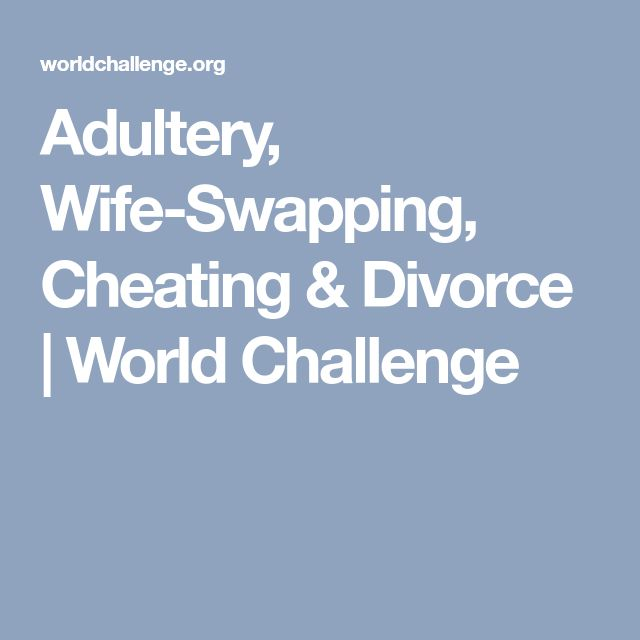 Adultery, Wife-Swapping, Cheating & Divorce   World Challenge