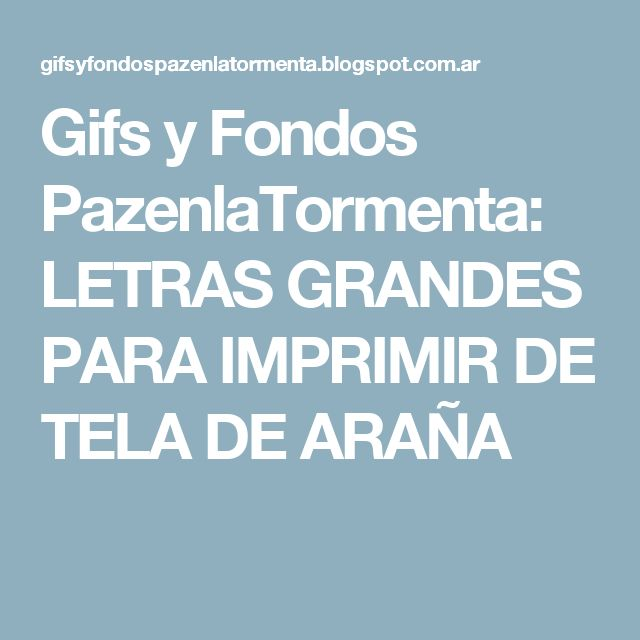 Gifs y Fondos PazenlaTormenta: LETRAS GRANDES PARA IMPRIMIR DE TELA DE ARAÑA