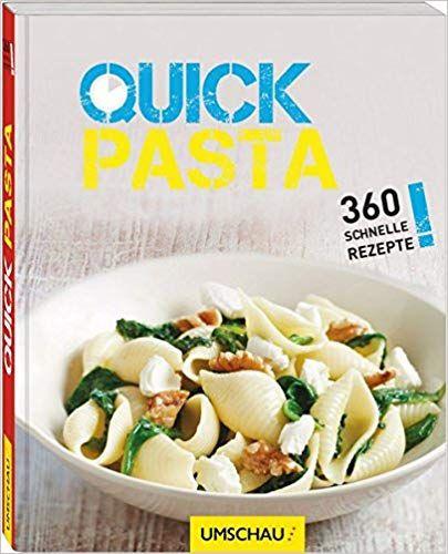 Quick Pasta 360 Schnelle Rezepte Rezepte Mittagessen Rezepte