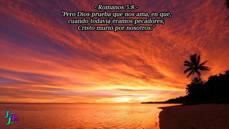 """– Romanos 5:8 – """"Pero Dios prueba que nos ama, en que, cuando todavía éramos pecadores, Cristo murió por nosotros."""""""