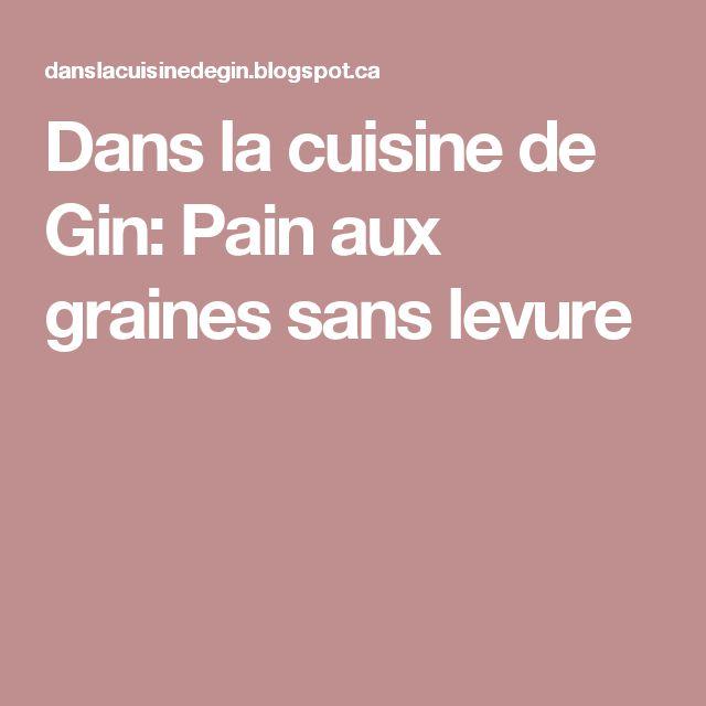 Dans la cuisine de Gin: Pain aux graines sans levure