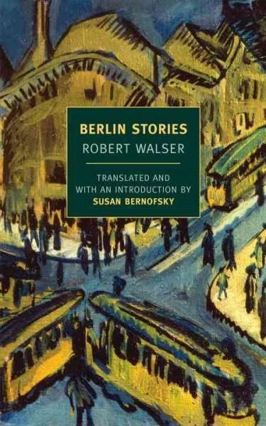 A New York Review Books Original In 1905 the young Swiss writer Robert Walser arrived in Berlin to join his older brother Karl, already an important stage-set designer, and immediately threw himself i