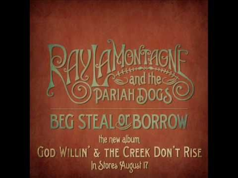 "Ray LaMontagne - Beg Steal or Borrow - YouTube.......""So your hometown's bringin' you down...Are you drownin' in the small talk and the chatter? Are you gonna step into line like your daddy done? Punchin' the time and climbing life's long ladder?"""