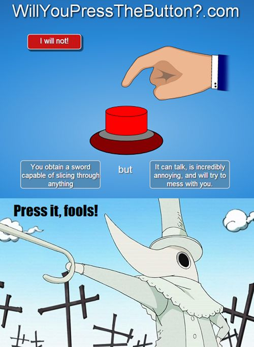 I'd press the button. I mean, who wouldn't want Excalibur as a weapon, besides...nearly...everyone...
