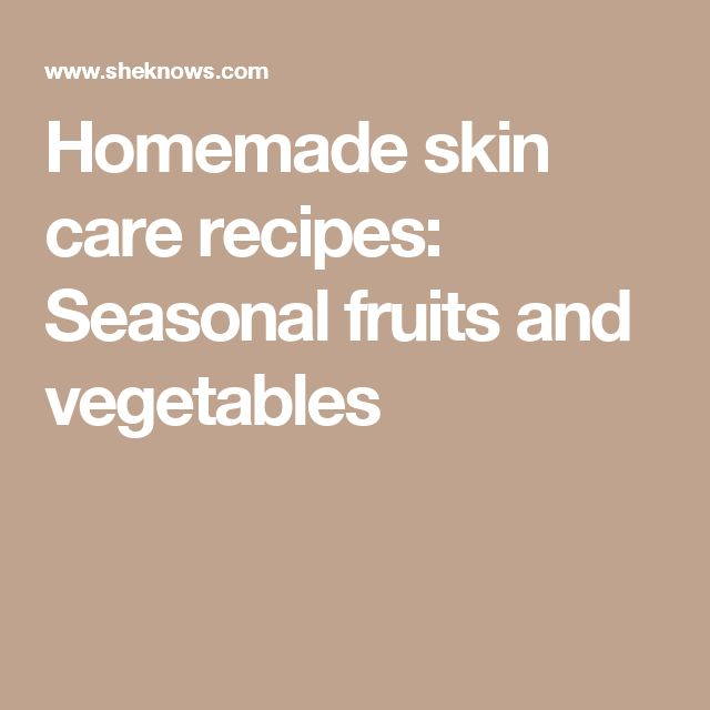 Homemade skin care recipes: Seasonal fruits and vegetables