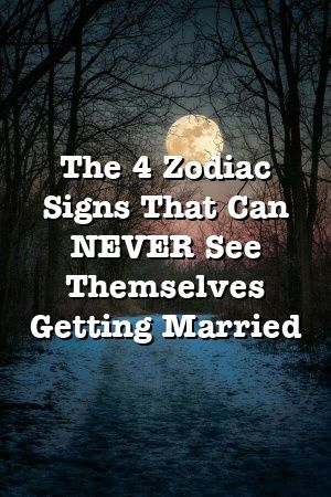 The 4 Zodiac Signs That Can NEVER See Themselves Getting Married
