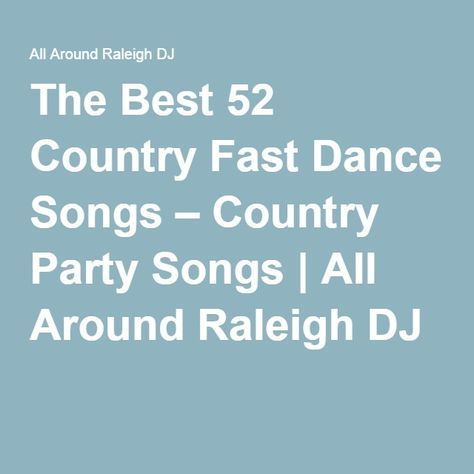 The Best 52 Country Fast Dance Songs – Country Party Songs | All Around Raleigh DJ