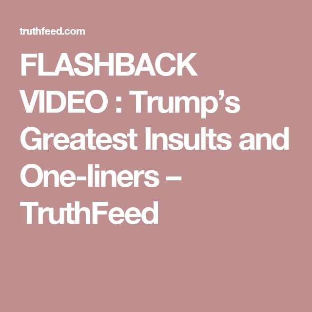 FLASHBACK VIDEO : Trump's Greatest Insults and One-liners – TruthFeed