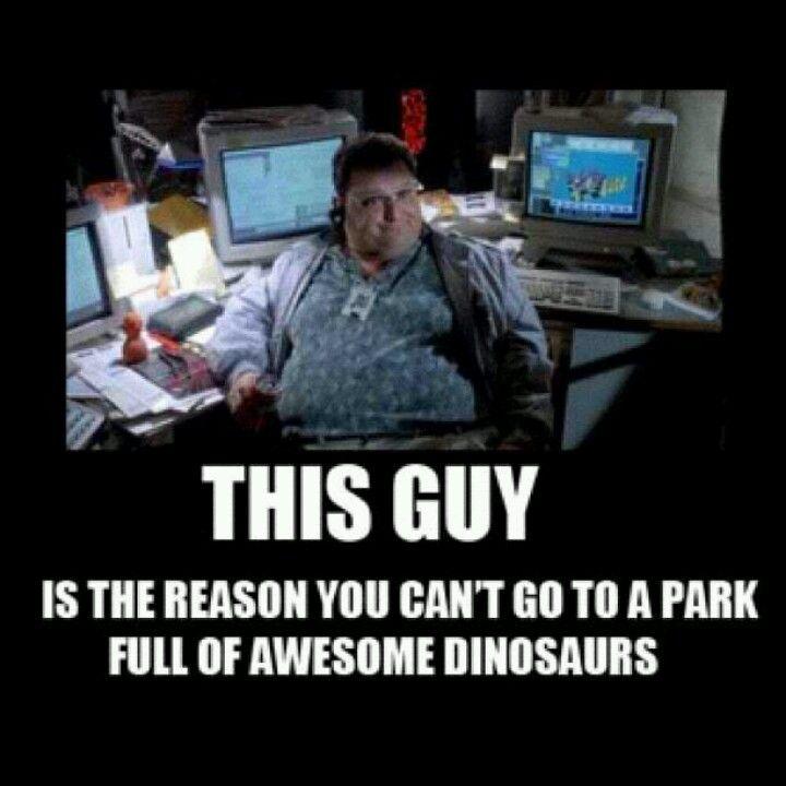 Funny Memes For Jerks : Jurassic park nedry you greedy jerk lol tickle my