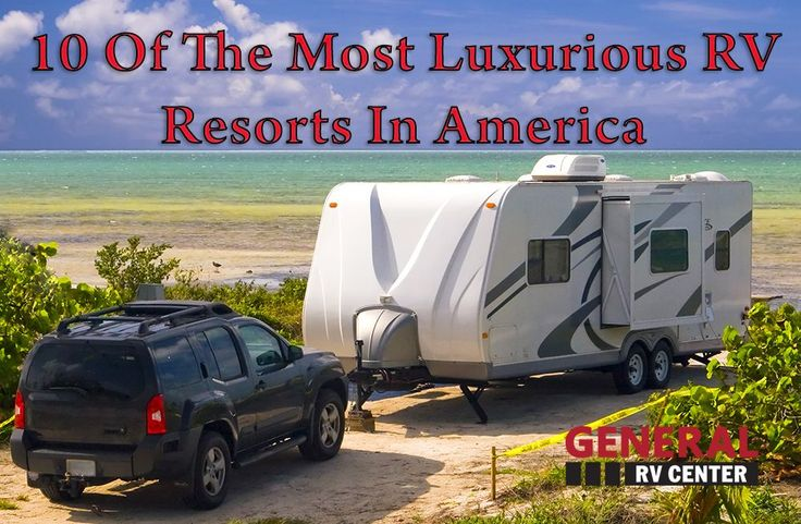 10 Of The Most Luxurious RV Resorts And Campgrounds In America By General RV Center - #rvpark #campground