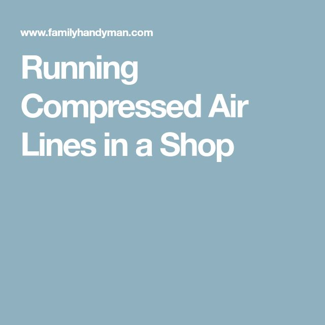 Running Compressed Air Lines in a Shop