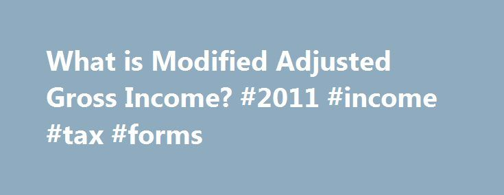 What is Modified Adjusted Gross Income? #2011 #income #tax #forms http://incom.remmont.com/what-is-modified-adjusted-gross-income-2011-income-tax-forms/  #adjusted gross income calculator # So you want to contribute to a retirement plan, and you re trying to find out if you are eligible? Then you arrive at the eligibility for IRAs and Roth IRAs and find they re based on your modified adjusted gross income. What is that exactly? Let s take a Continue Reading