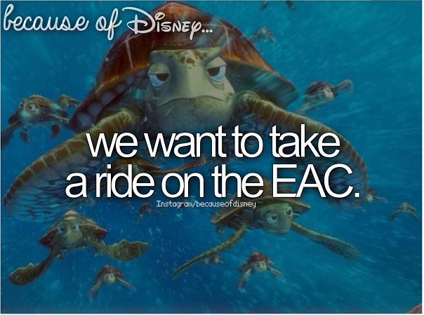 We want to take a ride on the EAC, Because of Disney
